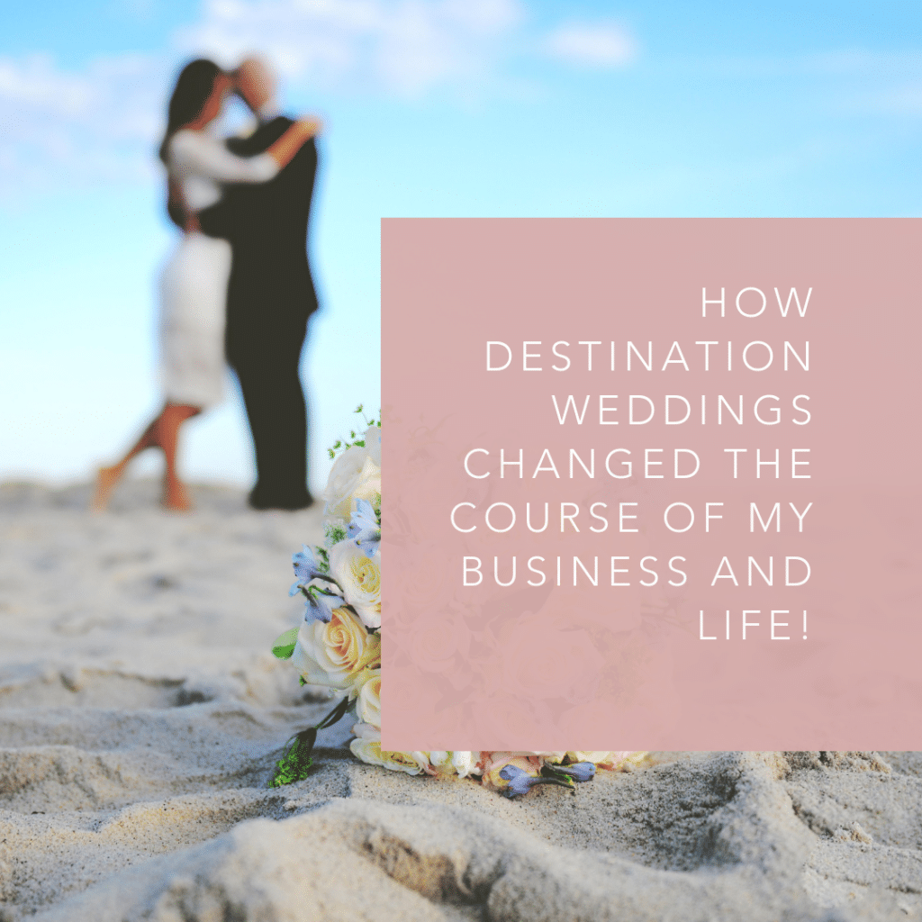 How destination weddings changed my business