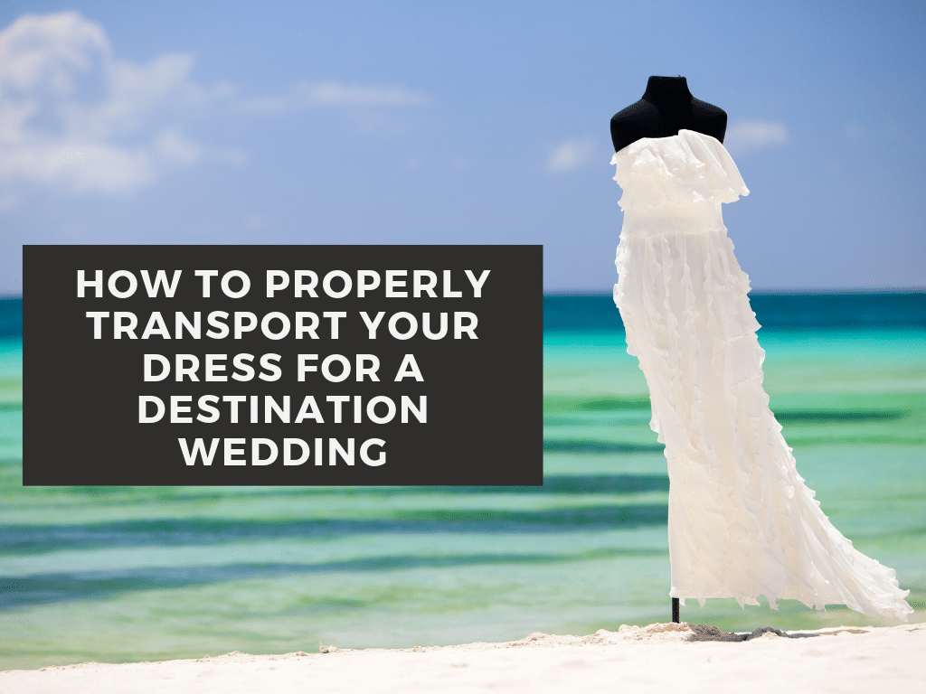 How to properly pack your dress for your destination wedding