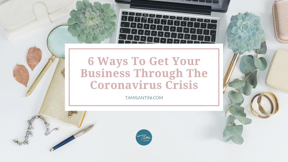 6 Ways To Get Your Business Through The Coronavirus Crisis