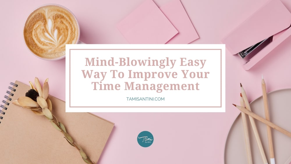 Mind-Blowingly Easy Way To Improve Your Time Management