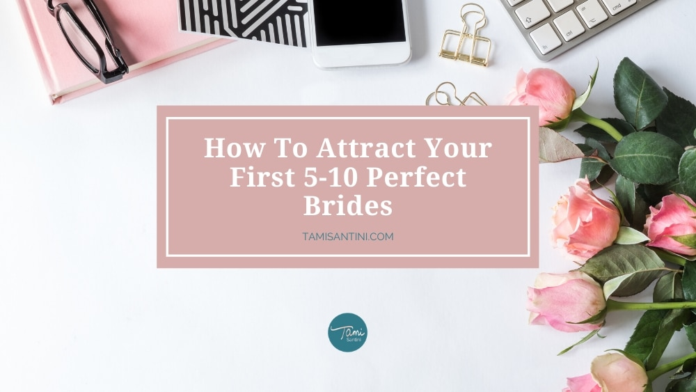 How To Attract Your First 5-10 Perfect Brides