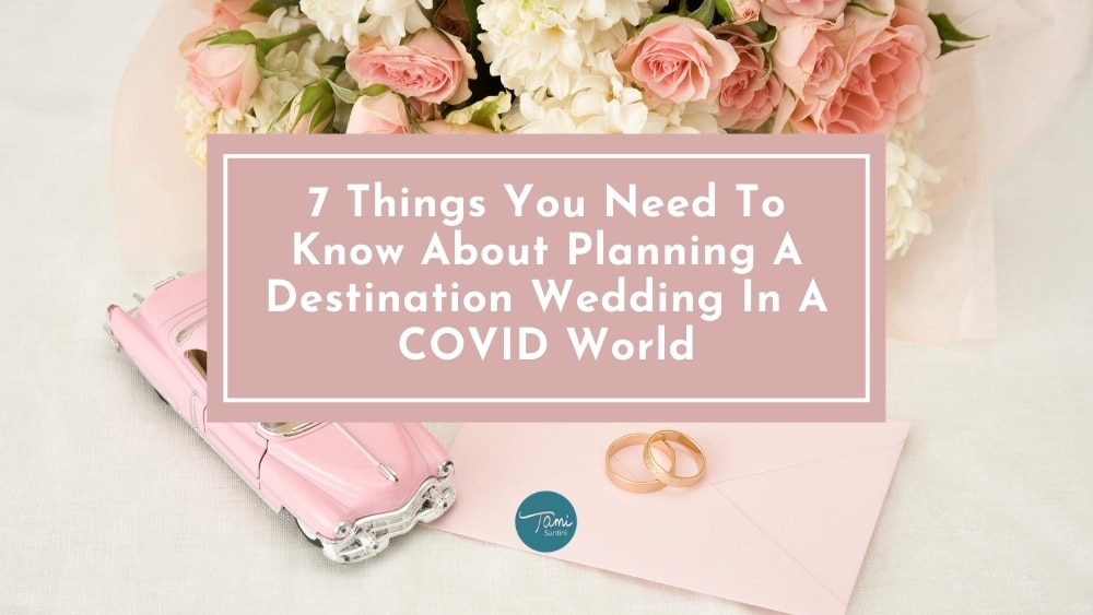 7 Things You Need To Know About Planning A Destination Wedding In A COVID World