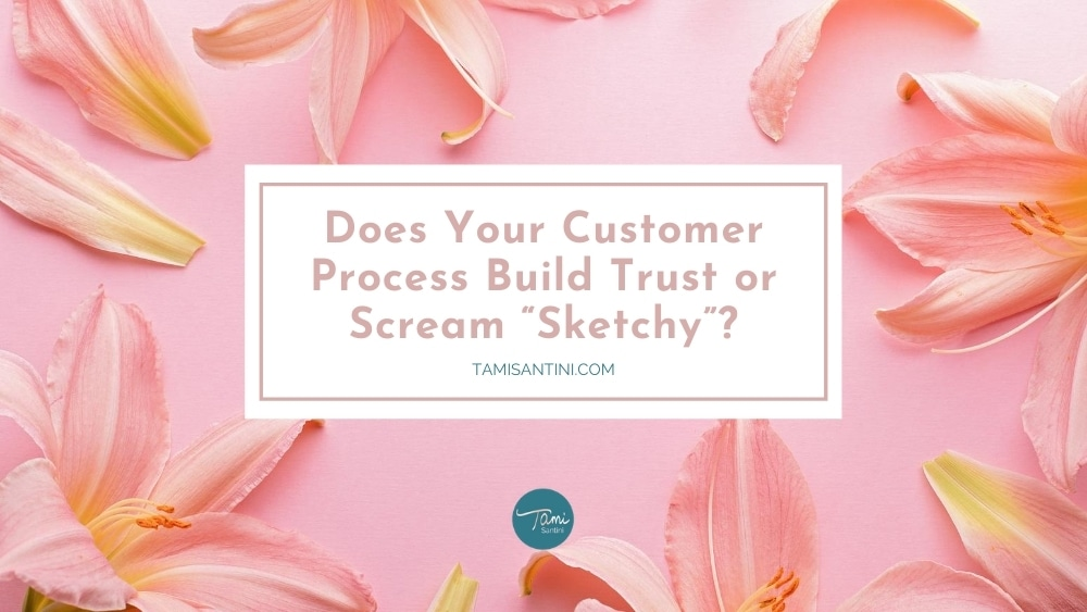 "Does Your Customer Process Build Trust or Scream ""Sketchy"""