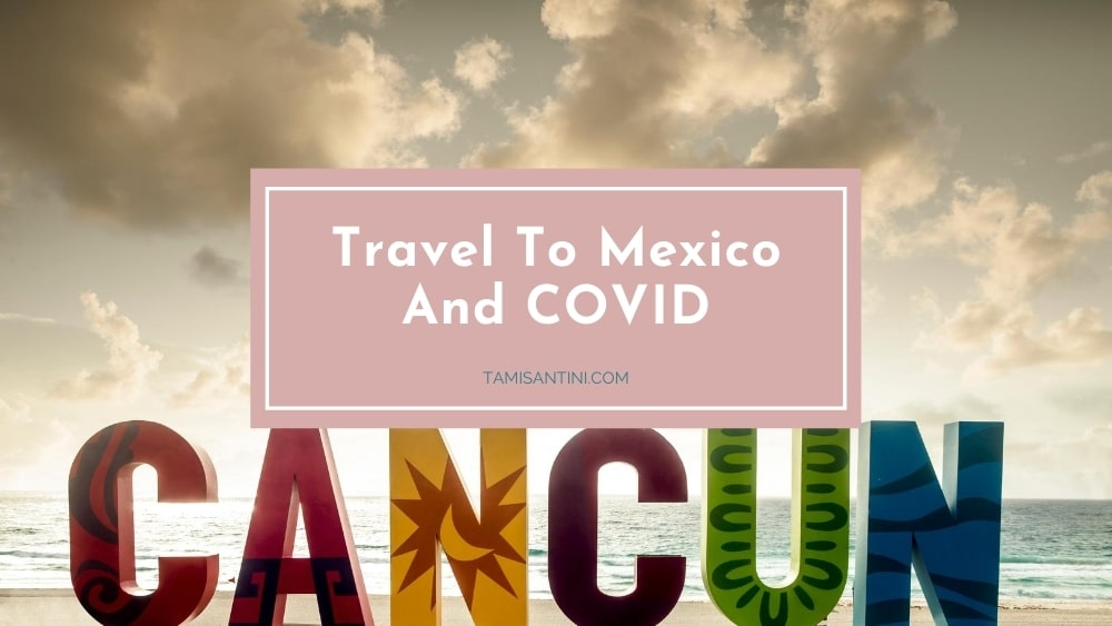 Travel To Mexico And COVID