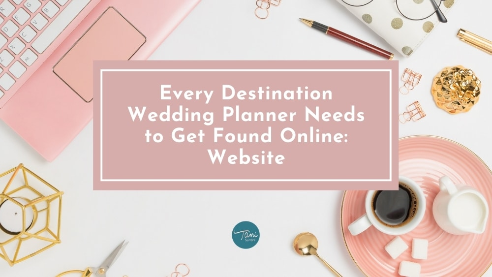 Every Destination Wedding Planner Needs to Get Found Online Website