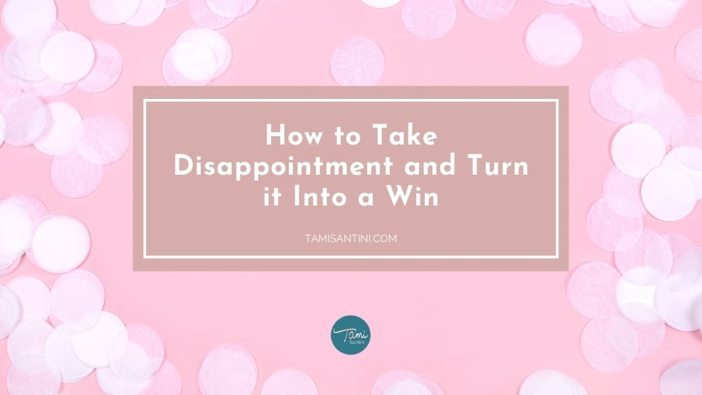 How to Take Disappointment and Turn it Into a Win