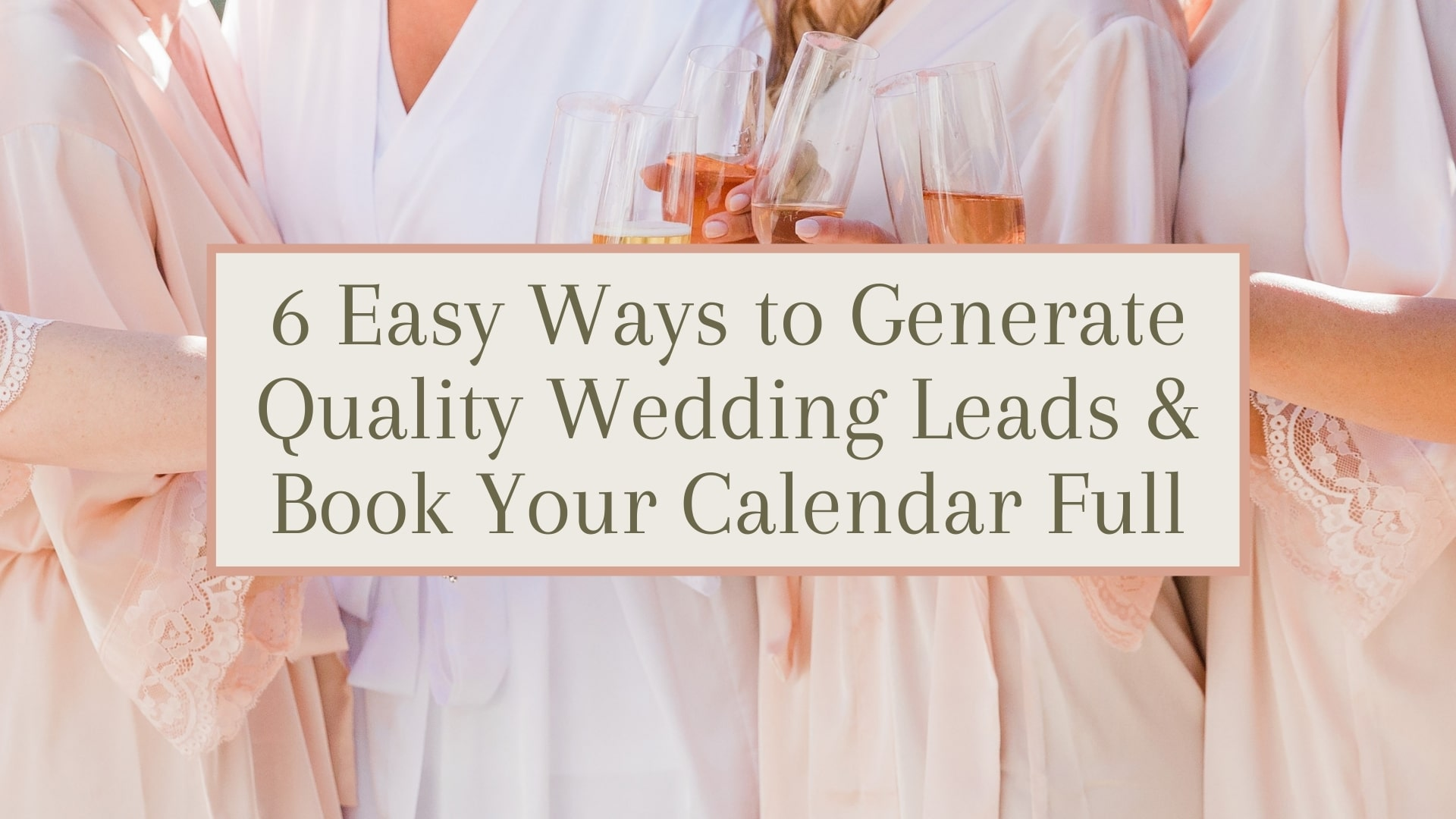 6 Easy Ways to Generate Quality Wedding Leads & Book Your Calendar Full