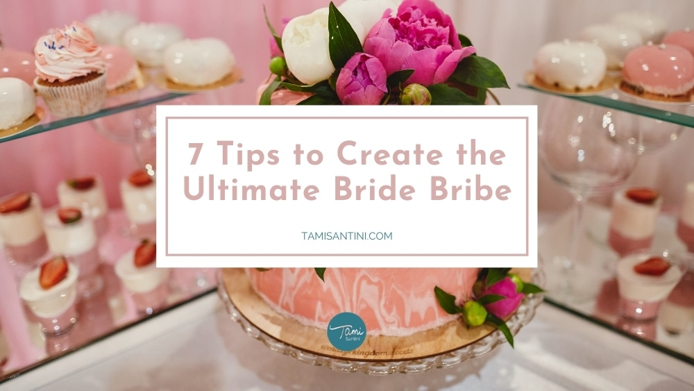 7 Tips to Create the Ultimate Bride Bribe