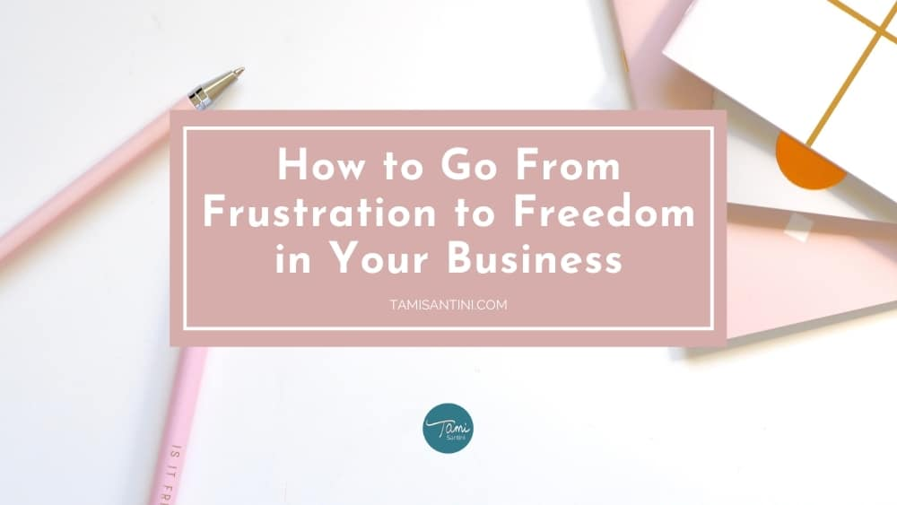 How to Go From Frustration to Freedom in Your Business