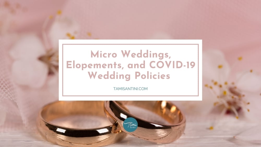 Micro Weddings, Elopements, and COVID-19 Wedding Policies