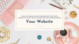 Make a Great Impression On Wedding Couples to Like, Trust & Hire You Your Website