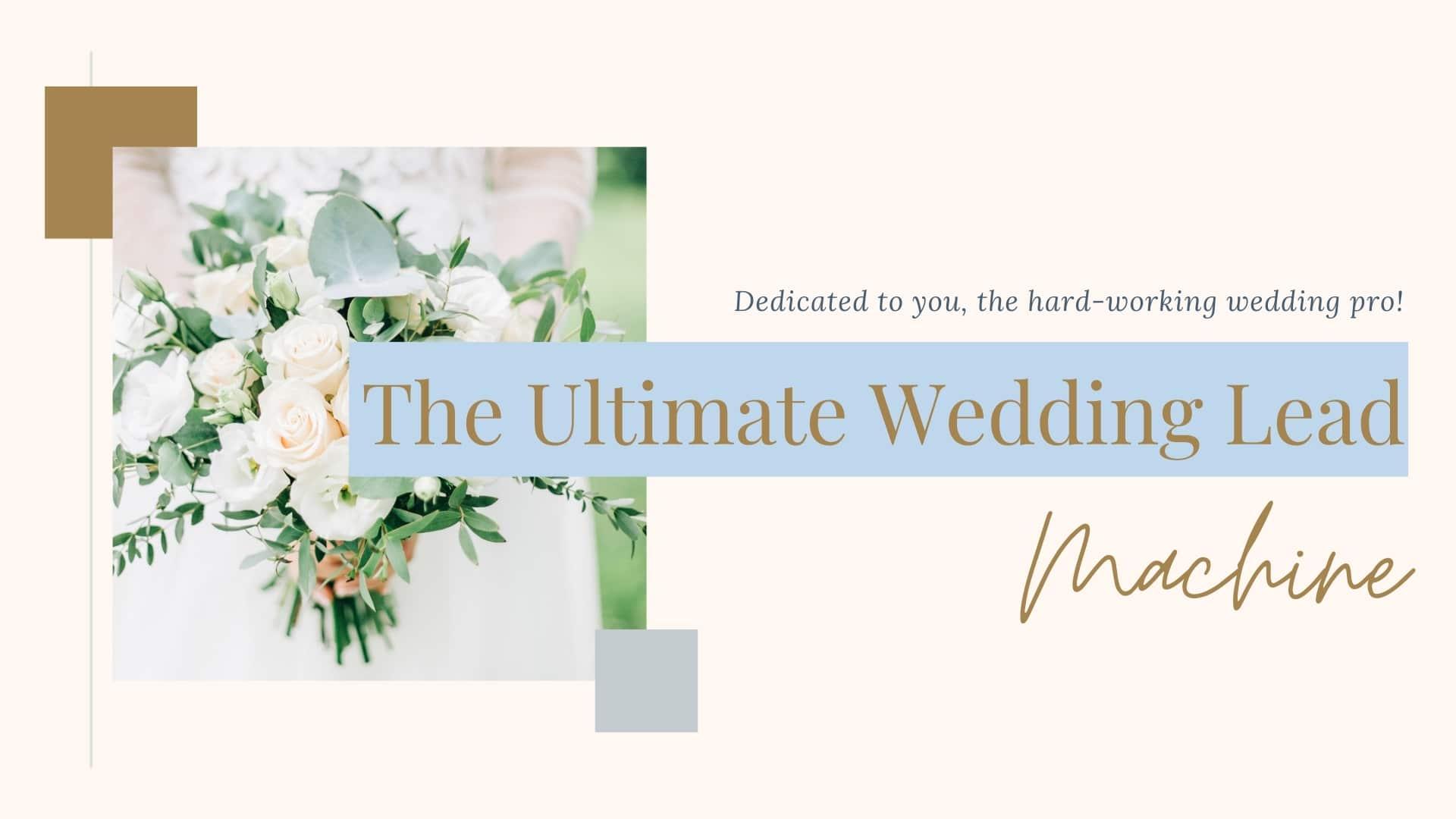 Ultimate Wedding Lead Machine