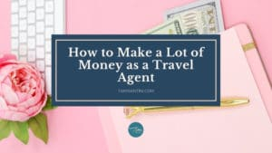 make a lot of money as a travel agent