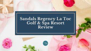 sandals regency la toc review